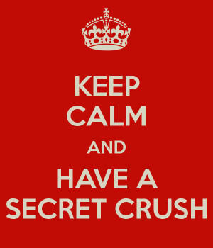 Have A Secret Crush On You Quotes I have a secret crush on you