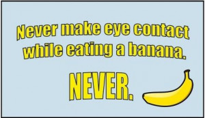 Never-make-eye-contact-while-eating-a-banana