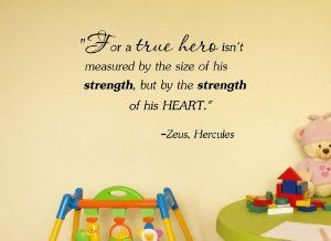 For a true hero isn't measured by the size of his strength, but by ...