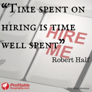 "Time spent on hiring is time well spent"" – Robert Half"