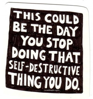 that self destructive thing life quotes quotes positive ... | Quotes