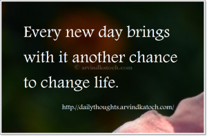 Every new day brings with it another chance (Daily Thought of Day)