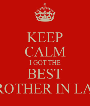 KEEP CALM I GOT THE BEST BROTHER IN LAW