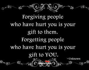 ... hurt you is your gift to them forgetting people who have hurt you is