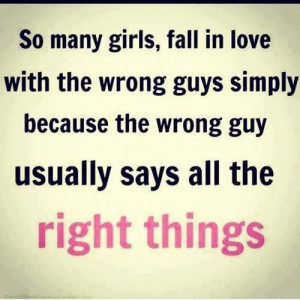 many girls fall in love with the wrong guys simply because the wrong ...