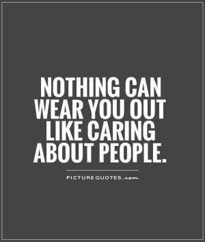 Caring People Quotes Tired quotes caring quotes