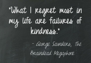 George Saunders on kindness. This quote courtesy of @Pinstamatic (http ...