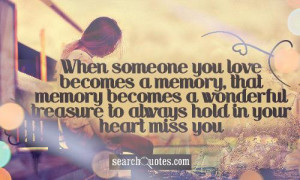 When someone you love becomes a memory, that memory becomes a ...