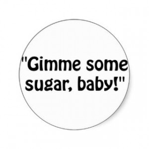 Gimme some sugar, baby! Funny horror movie quotes about sugar.