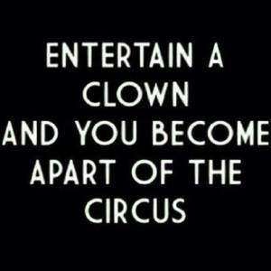 Don't entertain clowns #quotes #life #wisdom