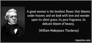 good woman is the loveliest flower that blooms under heaven; and we ...
