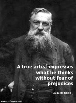 ... without fear of prejudices - Auguste Rodin Quotes - StatusMind.com