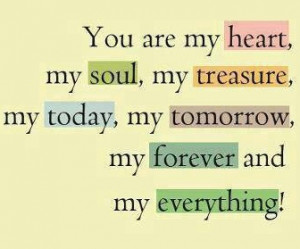 ... my soul my treasure my today my tomorrow my forever and my everything