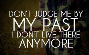 don t judge my past i don t live there anymore