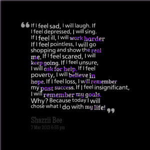 Quotes Picture: if i feel sad, i will laugh if i feel depressed, i ...