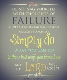... you know how And The Lord will accept your effort Gordon B Hinckley