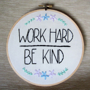 Work Hard Be Kind quote hand embroidery with flower and green leaf ...