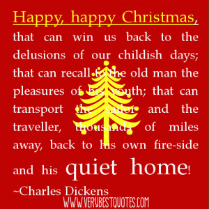Happy, happy Christmas ~Charles Dickens (Christmas Quotes)