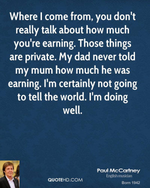 , you don't really talk about how much you're earning. Those things ...