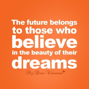 ... belongs to those who believe in the beauty of their dreams life quote
