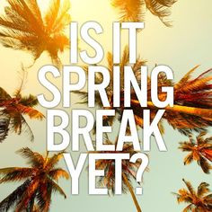 it spring break come faster more wait till till spring quotes sayings ...