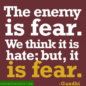the enemy is fear we think it is hate but it is fear gandhi