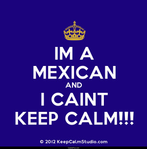 Mexican and I can't keep calm – Anonymous