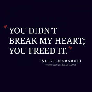 You didn't break my heart; you freed it.""