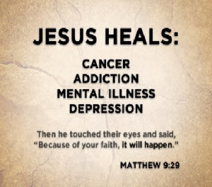 Jesus Heals: Cancer Addiction Mental Illness depression Then He ...