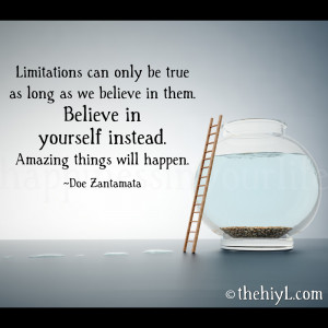 Limitations can only be true as long as we believe in them.