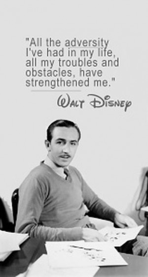 Walt Disney. It's so true, people that grow through struggles their ...