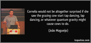 ... lap dancing, or whatever quantum gravity might cause cows to do