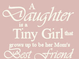 Our daughters are tiny baby girls that grow up to be our best friend ...