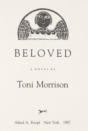 Toni Morrison. Beloved: a Novel . New York: Knopf, 1987
