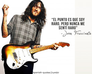 ... include: spanish quotes, group, guitar, guitarrist and John Frusciante