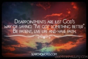 Disappointments Are Just God's Way Of Saying, I've Got Something ...