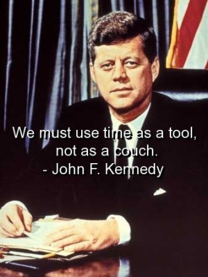 John f kennedy, quotes, sayings, time, tool, wisdom