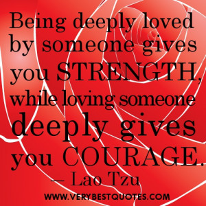 Best Love quotes of all time- Being deeply loved by someone gives you ...