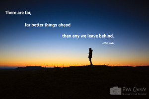 Picture Quote. There are far better things ahead than we leave behind.