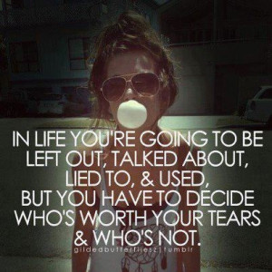 . You Have To Decide Who's Worth Your Tears: Quote About In Life ...