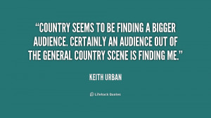 Country seems to be finding a bigger audience. Certainly an audience ...