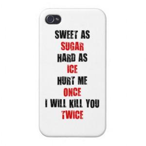Sweet sugar hard ice hurt me once i'll kill you iPhone 4 case
