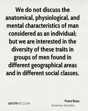 Franz Boas - We do not discuss the anatomical, physiological, and ...