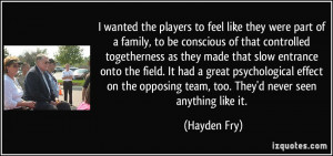 wanted the players to feel like they were part of a family, to be ...