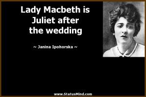 Lady Macbeth is Juliet after the wedding - Janina Ipohorska Quotes ...