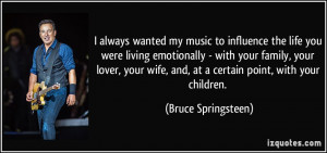 always wanted my music to influence the life you were living ...