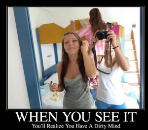 When You See It You Will Realize That You Have A Dirty Mind