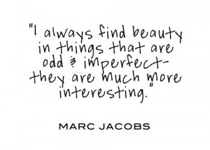always find beauty in things that are odd and imperfect - they are ...