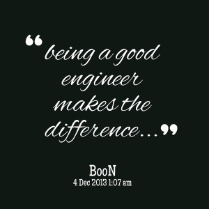 Quotes Picture: being a good engineer makes the difference