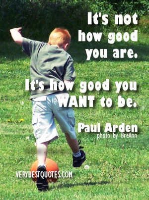 Inspirational Quotes for Kids - Its not how good you are. Its how good ...